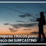 Trucos para la pesca de surfcasting