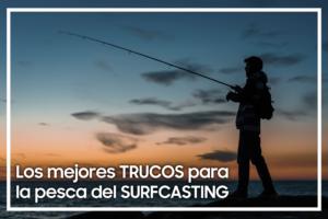 Pesca Surfcasting: Algunos consejos y trucos para ser el mejor